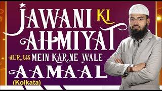 Jawani Ki Ahmiyat Aur Us Mein Karne Wale Aamaal By Adv. Faiz Syed (Kolkata)