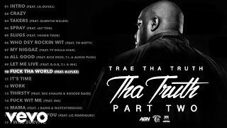 Trae Tha Truth - Fuck Tha World (Audio) ft. D.Lylez