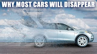 Why Most Cars Will Disappear in the Future
