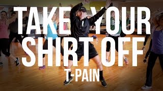 Take Your Shirt Off - T-Pain (Dance Fitness Choreography)