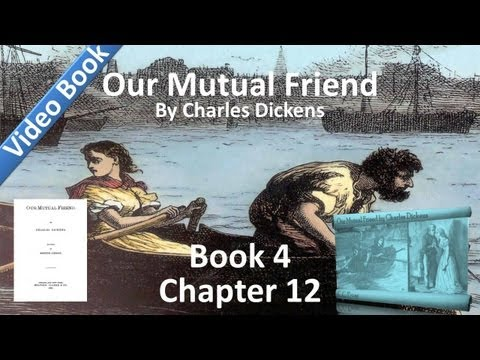 Book 4, Chapter 12 - Our Mutual Friend by Charles Dickens - The Passing Shadow