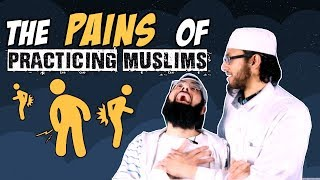 THE PAINS OF PRACTICING MUSLIMS