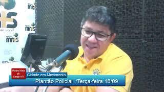 Programa Cidade em Movimento na Rádio mais AM Sinop MT / Plantão Policial 18/09