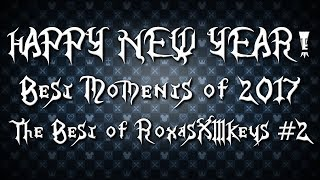 HAPPY NEW YEAR! | Best Moments of 2017 | The Best of RoxasXIIIkeys #2