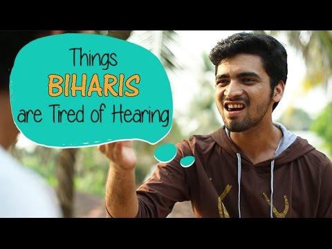 Things Biharis Are Tired Of Hearing #BeingIndian
