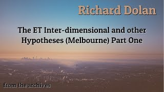 Richard Dolan The ET Inter-dimensional and other Hypotheses (Melbourne) Part One