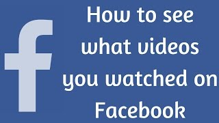 How to search what videos you have watched on Facebook
