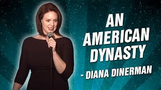Diana Dinerman: An American Dynasty (Stand Up Comedy)
