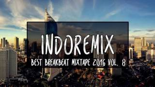Best Breakbeat Mixtape 2016 Vol. 8 [Indoremix Release]