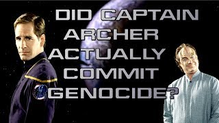 Did Captain Archer Actually Commit Genocide?