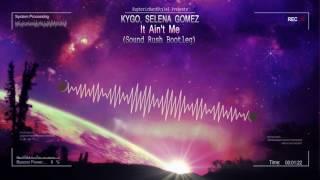 Kygo, Selena Gomez - It Ain't Me (Sound Rush Bootleg) [HQ Free]
