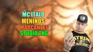 (FUNK) MC ÍTALO - MENINOS MARCANTES (STUDIO THG) LANÇAMENTO 2016 C/ LETRA + DOWNLOAD