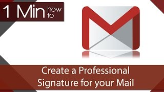 1 Min How To - Add a Professional Signature to GMail