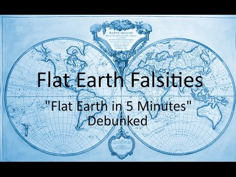 Flat Earth Falsities Flat Earth in 5 Minutes Debunked