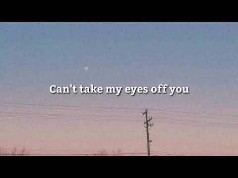 Can t take my eyes of you Aesthetic Lyrics