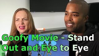 Goofy Movie Stand out and Eye to Eye (REACTION 🎵)