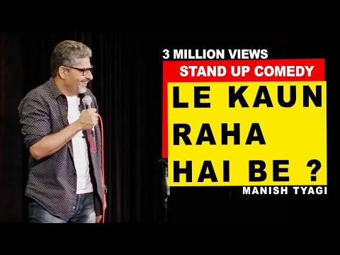 Xxx Mp4 Le Kaun Raha Hai Be Stand Up Comedy By Manish Tyagi 3gp Sex