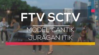 FTV SCTV - Model Cantik Juragan Itik