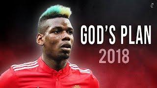 Paul Pogba - God's Plan | Skills & Goals 2018 | HD