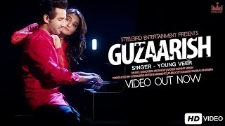 Guzaarish (Full Video) - Young Veer | Latest Punjabi Song 2016 | Steelbird Entertainment
