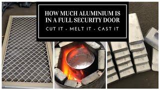 How Much Aluminium Is In A Full Sized Security Door? FROM DOOR TO PURE ALUMINIUM INGOTS - MELTING