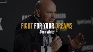 FIGHT FOR YOUR DREAMS  | Dana White Motivational Speech