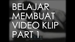 #40 Belajar Membuat Video Klip Part 1