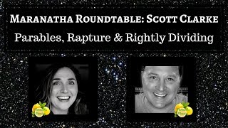 Maranatha Roundtable with Scott Clarke - the Parables, the Rapture & Rightly Dividing