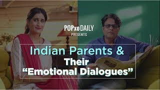 Indian Parents And Their Emotional Dialogues - POPxo