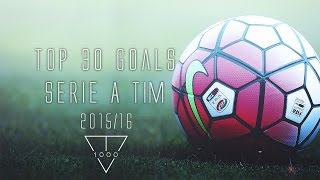 Top 30 Goals | Serie A Tim 2015/2016 ᴴᴰ