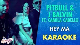 Pitbull & J Balvin - Hey Ma (ft. Camila Cabello) CON LETRA | Cantoyo Karaoke