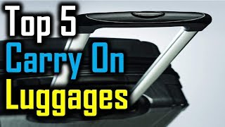 Top 5 Carry On Luggages 2018 | 5 Best Carry On Luggages | Best Carry On Luggages Reviews