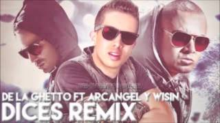 Dices Remix De la Ghetto ft Arcangel & Wisin