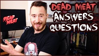 Dead Meat ANSWERS YOUR QUESTIONS