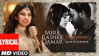 Tulsi Kumar: Mere Rashke Qamar Lyrical (Female Version) Baadshaho   Ajay Devgn & Ileana D'Cruz