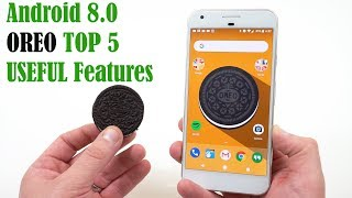 Android 8.0 Oreo: Top 5 Features You Will Actually Use!