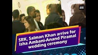 SRK, Salman Khan arrive for Isha Ambani-Anand Piramal wedding ceremony