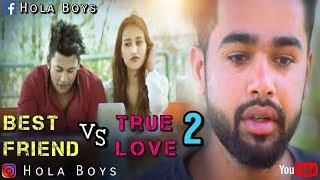 Best Friend VS True Love(दोस्ती सबसे ऊपर )|| Hola Boys || ज़रूर देखें