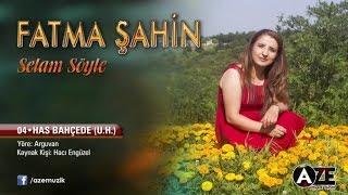 Fatma Şahin - Has Bahçede (U.H)