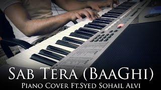 Sab Tera | BAAGHI | Piano Cover | Syed Sohail Alvi