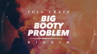 Full Crate - Big Booty Problem [Riddim]