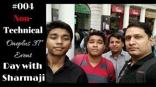#004 Sharmaji Non-Technical - Day with Sharmaji, Oneplus 3T Event, Varchasvi