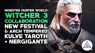 Monster Hunter World | Witcher 3 Collaboration, New Festival & Arch Tempered Kulve & Nergigante