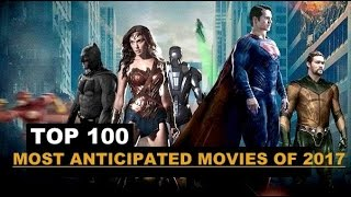 Top 100 Most Anticipated Movies of 2017