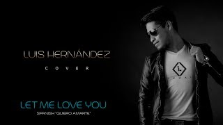Let Me Love You ( Cover by Luis Hernández )