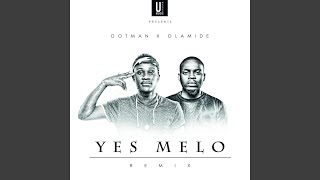 Yes Melo (Remix) (feat. Olamide)