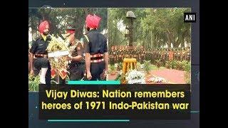 Vijay Diwas: Nation remembers heroes of 1971 Indo-Pakistan war - ANI News