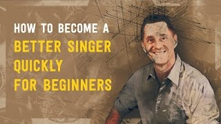 How to Become a Better Singer Quickly for Beginners