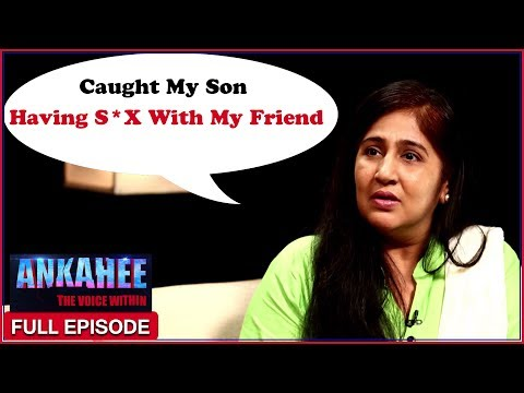 Caught My Son Having Sex With My Best Friend Ankahee The Voice Within Full Episode Ep 10