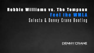 Robbie Williams vs. The Tempsun - Feel the WMLA (Selecta & Denny Crane Bootleg)